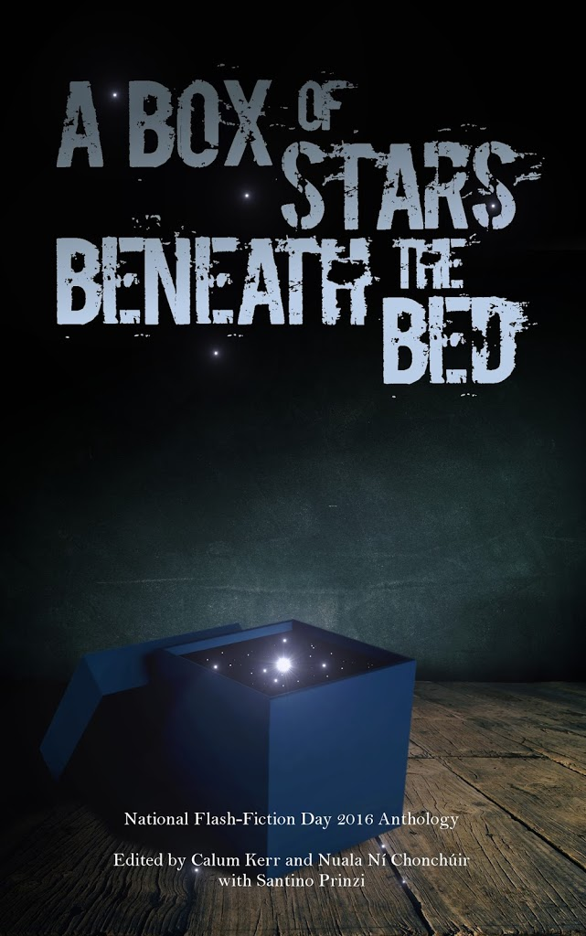 OUT NOW! A Box of Stars Beneath the Bed: National Flash Fiction Day 2016 Anthology.